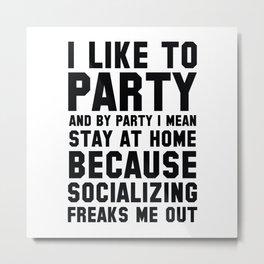I Like To Party Metal Print