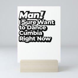 Man! I Sure Want to Dance Cumbia Right Now Retro Gift Mini Art Print