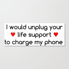 Life Priorities - I'd rather charge my phone Canvas Print