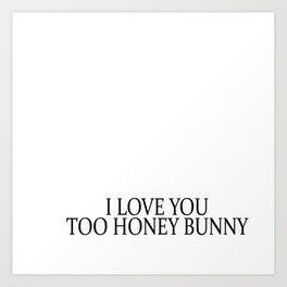 i love you too honey bunny Art Print