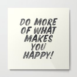 Do more of what makes you happy, handwritten positive vibes, inspirational, motivational quote Metal Print