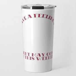 """""""I Have A Feeling My Check Liver Light May Come On This Weekend"""" funny and cute tee design for you!  Travel Mug"""