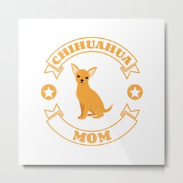 Chihuahua Mom Metal Print