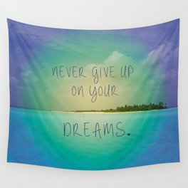 Never give up on your dreams Wall Tapestry
