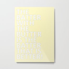 The Batter with the Butter - Tongue Twisters Metal Print