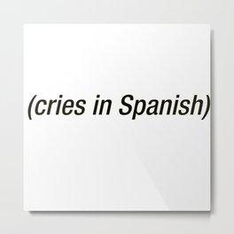 Cries In Spanish Metal Print
