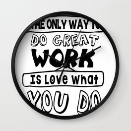 The only way to do great work is love what you do Wall Clock