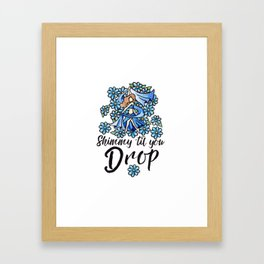 Shimmy 'til you drop Framed Art Print