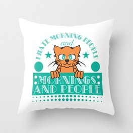 """""""I Hate Morning People And Mornings And Peoples"""" T-shirt Design Cat Lover Adorable Cute Unique Cool Throw Pillow"""