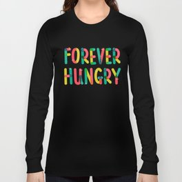 Forever Hungry Long Sleeve T-shirt