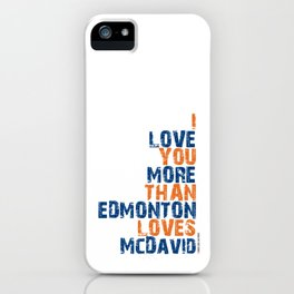 """I Love You More Than Edmonton Loves McDavid"" iPhone Case"