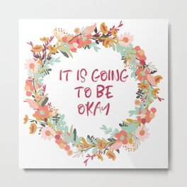 It is going to be Okay Metal Print