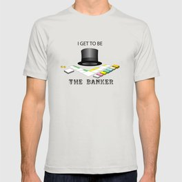 I Get To Be The Banker T-shirt
