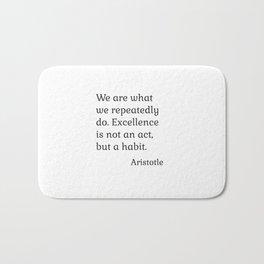 Excellence is a habit - Aristotle Quote Bath Mat