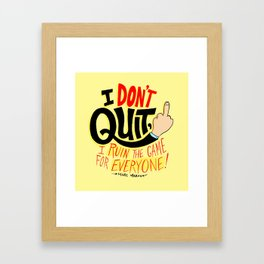 I Don't Quit, I Ruin the Game for Everyone. Framed Art Print