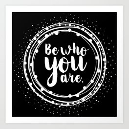 Be Who You Are - on Black - Daily Affirmation Quote Art Print