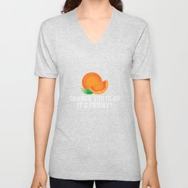 Orange You Glad It's Friday - Funny TGIF Unisex V-Neck