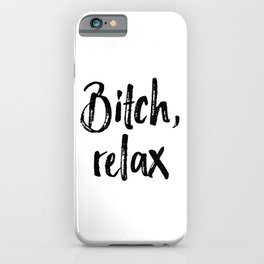 Relax Bitch, Gift For Her, Bitch Quote, Bitch Poster, Home Decor, Girly Poster iPhone Case