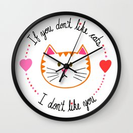 If You Don't Like Cats I Don't Like You Wall Clock