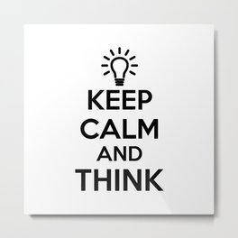 Keep Calm and THINK! Metal Print