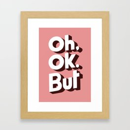 Oh, Ok, but... Framed Art Print