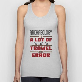 Archaeology Is a Lot of Trowel and Error Unisex Tank Top