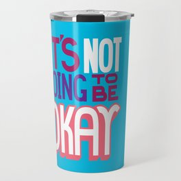 It's Not Going To Be Okay. - A Lower Management Motivator Travel Mug