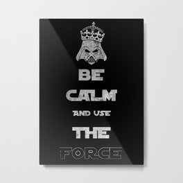 Be Calm and Use The Force Metal Print