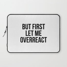 But First Let Me Overreact Laptop Sleeve