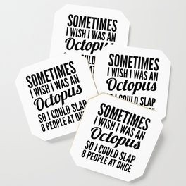 Sometimes I Wish I Was an Octopus So I Could Slap 8 People at Once Coaster