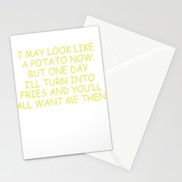 I May Look Like A Potato Now, But One Day I'll Turn Into Fries And You'll All Want Me Then Stationery Cards