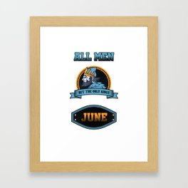 All Men Are Equal But Only Kings Are Born In June Birthday Celebration Party Birth Month Gift Framed Art Print