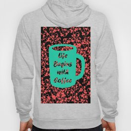 life begins with coffee Hoody