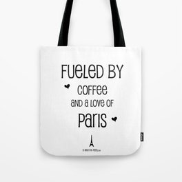 Fueled by Coffee and Love of Paris Tote Bag