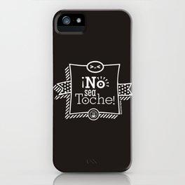 ¡No sea  Toche! iPhone Case
