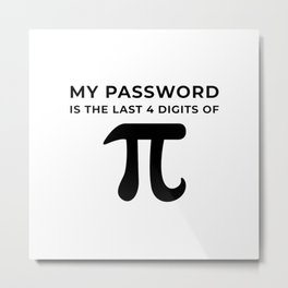 My password is the last 4 digits of PI Metal Print