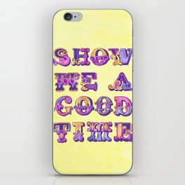 Show Me A Good Time iPhone Skin
