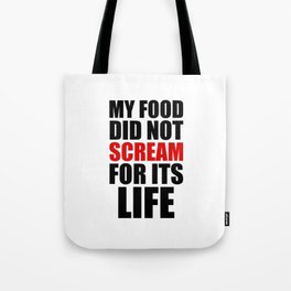 My Food Did Not Scream For Its Life Tote Bag