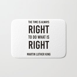 The time is always right - Martin Luther King Bath Mat