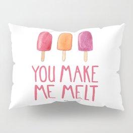 You Make Me Melt Pillow Sham