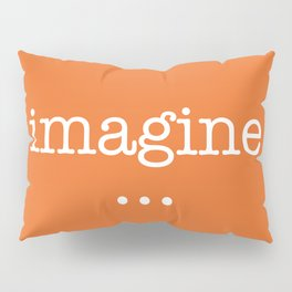 give full rein to your imagination Pillow Sham