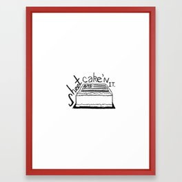 Sheet Cake'n It. Framed Art Print