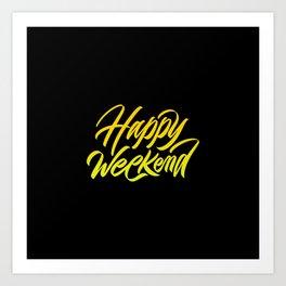 Happy weekend, weekenders! Art Print