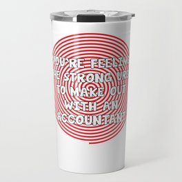 Feeling Urge to Make Out with an Accountant T-Shirt Travel Mug