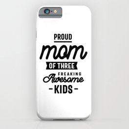 Proud Mom Of Three Freaking Awesome Kids iPhone Case