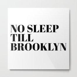no sleep till Brooklyn Metal Print