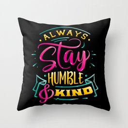 Always stay humble & Kind Inspirational Quote Throw Pillow