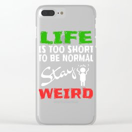 """Stay inspired with this """"Life Is Too Short To Be Normal Stay Weird"""" tee design.Makes a nice gift too Clear iPhone Case"""