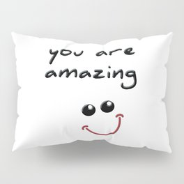 you are amazing! Pillow Sham