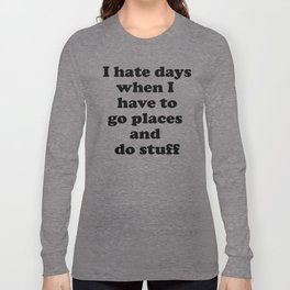 I Hate Days When I Have to Go Places and Do Stuff. Introvert's Loop Long Sleeve T-shirt